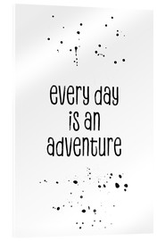 Acrylic print  Every day is an adventure - Melanie Viola