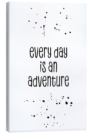 Canvas print  Every day is an adventure - Melanie Viola