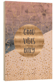 Wood  GRAPHIC ART Good vibes only - Melanie Viola