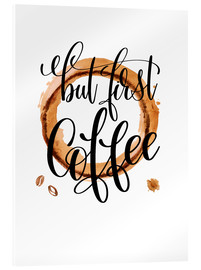 Acrylic print  But First Coffee - Mandy Reinmuth
