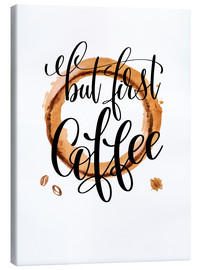 Canvas  Coffee First - Mandy Reinmuth