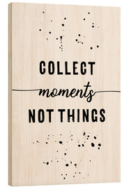 Wood print  Collect moments, not things - Melanie Viola