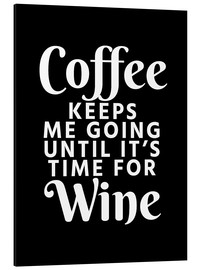 Aluminium print  Coffee Keeps Me Going Until It's Time For Wine Black - Creative Angel