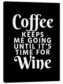 Canvas print  Coffee Keeps Me Going Until It's Time For Wine Black - Creative Angel