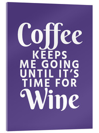 Acrylic print  Coffee Keeps Me Going Until It's Time For Wine Ultra Violet - Creative Angel