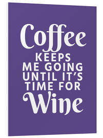 Foam board print  Coffee Keeps Me Going Until It's Time For Wine Ultra Violet - Creative Angel
