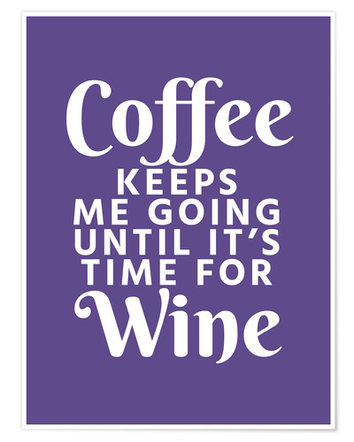 Premium poster Coffee Keeps Me Going Until It's Time For Wine Ultra Violet