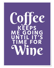 Premium poster  Coffee Keeps Me Going Until It's Time For Wine Ultra Violet - Creative Angel