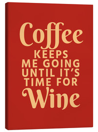 Canvas print  Coffee Keeps Me Going Until It's Time For Wine Crimson - Creative Angel