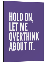 Aluminium print  Hold On Let Me Overthink About It Ultra Violet - Creative Angel