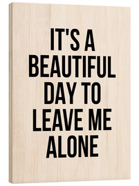 Wood print  It's a Beautiful Day To Leave Me Alone - Creative Angel