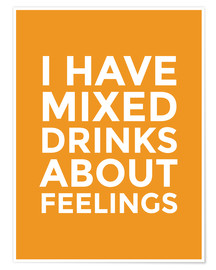 Premium poster I Have Mixed Drinks About Feelings