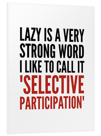 Foam board print  Lazy is a Very Strong Word I Like to Call it Selective Participation - Creative Angel