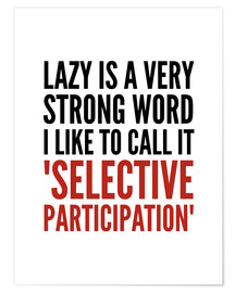 Premium poster Lazy is a Very Strong Word I Like to Call it Selective Participation