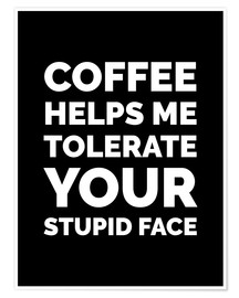 Premium poster Coffee Helps Me Tolerate Your Stupid Face