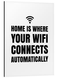 Aluminium print  Home is Where Your Wifi Connects Automatically - Creative Angel