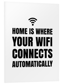 Foam board print  Home is Where Your Wifi Connects Automatically - Creative Angel