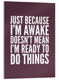 Acrylic print  Just Because I'm Awake Doesn't Mean I'm Ready To Do Things - Creative Angel