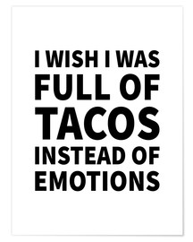 Premium poster  I Wish I Was Full of Tacos Instead of Emotions - Creative Angel