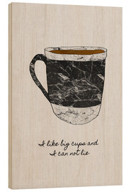 Wood print  I like big cups and I cannot lie - Orara Studio