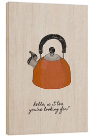 Wood print  Is It Tea You're Looking For? - Orara Studio