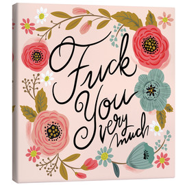 Canvas print  Fuck You Very Much - Cynthia Frenette