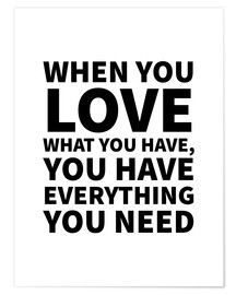 Premium poster When You Love What You Have, You Have Everything You Need