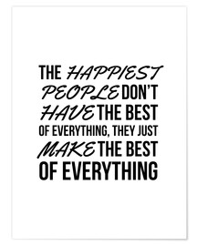 Premium poster The Happiest People Don't Have the Best of Everything, They Just Make the Best of Everything