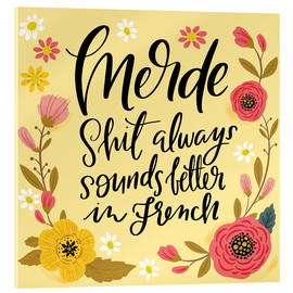 Acrylic print  Merde Shit Always Sounds Better in French - Cynthia Frenette
