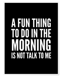 Premium poster A Fun Thing To Do In The Morning Is Not Talk To Me Black