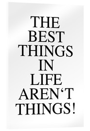 Acrylic print  The best things in life aren´t things - Ohkimiko