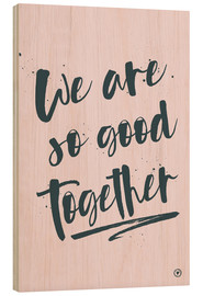Wood print  We are so good together - m.belle