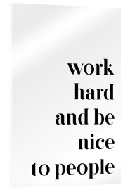 Acrylic print  Work hard and be nice to people - Pulse of Art