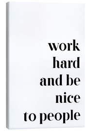 Canvas print  Work hard and be nice to people - Pulse of Art