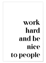 Premium poster  Work hard and be nice to people - Pulse of Art